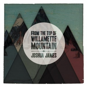 Joshua James - From the Top of Willamette Mountain